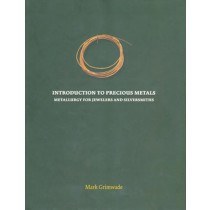 Introduction to Precious Metals: Metallurgy for Jewelers and Silversmiths by Mark Grimwade