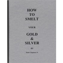 How To Smelt Your Gold & Silver Book - 2007 Revised Edition by Hank Chapman, Jr.
