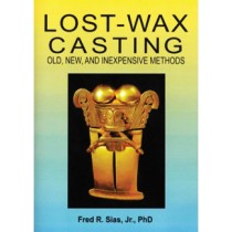 Lost-Wax Casting: Old, New, & Inexpensive Methods by Fred R. Sias Jr., PhD