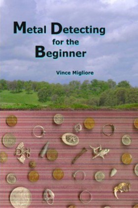 Metal Detecting for the Beginner by Vince Migliore