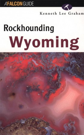 Rockhounding Wyoming by Kenneth Lee Gram