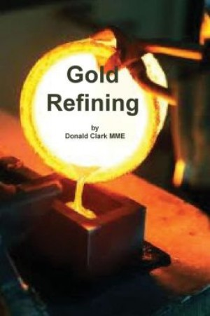 Gold Refining by Donald Clark, MME