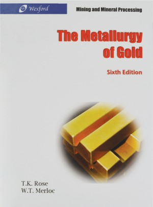 The Metallurgy of Gold: Sixth Edition By T.K. Rose & W. T Merloc